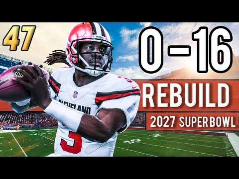 SUPER BOWL 62 | CAN THE BROWNS MAKE HISTORY (2027) - Madden 18 Browns 0-16 Rebuild | Ep.47