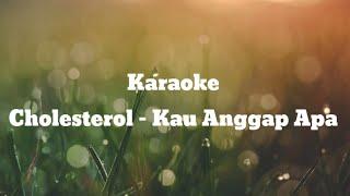 Download Cholesterol - Kau Anggap Apa    Karaoke