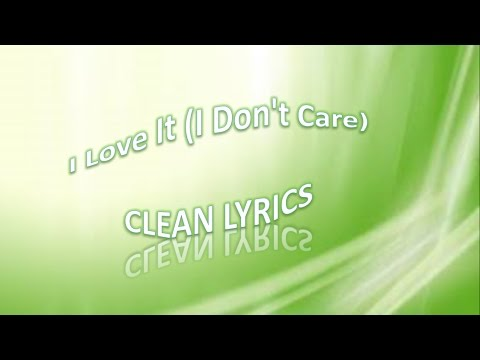 I Love It I (Don't Care) Clean Lyric Video