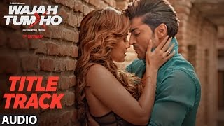 "Presenting full audio song ""wajah tum ho"" from movie wajah ho directed by vishal pandya and produced t-series films starring sana khan, sharman joshi,..."