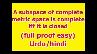 Theorem: A subspace of a Complete metric space  is Complete if and only if it is Closed  in Hindi