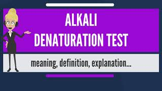 What is ALKALI DENATURATION TEST? What does ALKALI DENATURATION TEST mean?