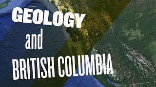 British Columbia Geology: Lecture and Video Documentary re Western Canada History Basics