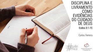 DISCIPLINA E LIVRAMENTO COMO EVIDÊNCIAS DO CUIDADO DE DEUS - Esdras 9:1-15 | Carlos Ferreira