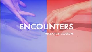 Encounters @ Migration Museum London