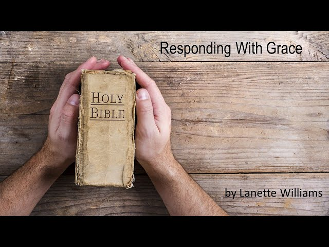 Responding With Grace. By Lanette Williams, on August 21, 2021
