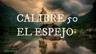 El Espejo - Calibre 50 (Letra) (Lyrics)