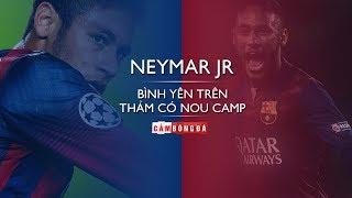 Neymar JR | Bình yên trên thảm cỏ Nou Camp