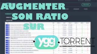 Comment augmenter son ratio sur YGGtorrent (TUTO 2018)