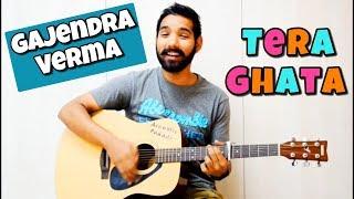 Tera Ghata Guitar Chords Lesson | Gajendra Verma |