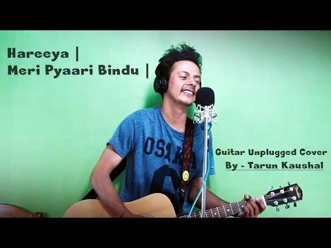 Haareya | Meri Pyaari Bindu | Arijit Singh | Ayushmann K | Parineeti Chopra | Cover By Tarun Kaushal