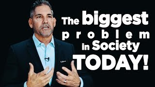 The Biggest Problem in Society Today - Grant Cardone
