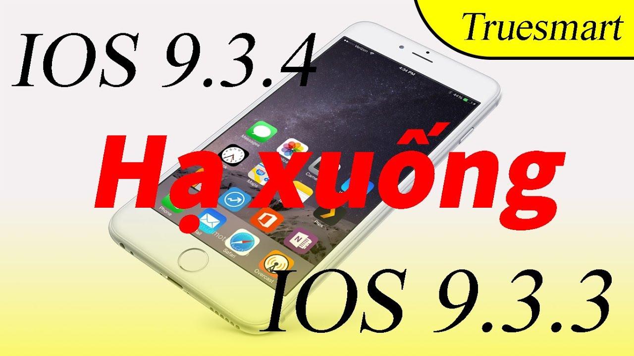 Hướng dẫn hạ ios 9.3.4 xuống ios 9.3.3! (How To Downgrade iOS 9.3.4 to 9.3.3 & Jailbreak!)