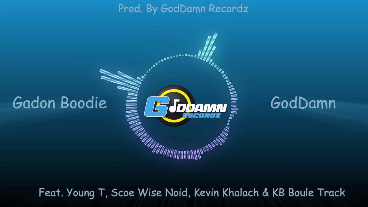 GodDamn - Gadon Boodie (ft  Young T, Scoe Wise Noid, Kevin Khalach & KB  Boule Track)