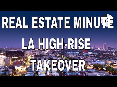 Move Over NY, LA High-Rise Takeover | September Real Estate Minute