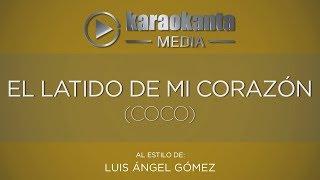 Karaokanta - Luis Ángel Gómez - El Latido de mi corazón - ( Coco )