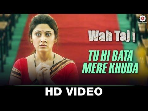 Tu Hi Bata Mere Khuda - Wah Taj Javed Bashir Vipin Patwa Humsar Hayat and Bhanu Pratap Singh