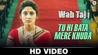 Tu Hi Bata Mere Khuda – Wah Taj | Javed Bashir, Vipin Patwa, Humsar Hayat  …