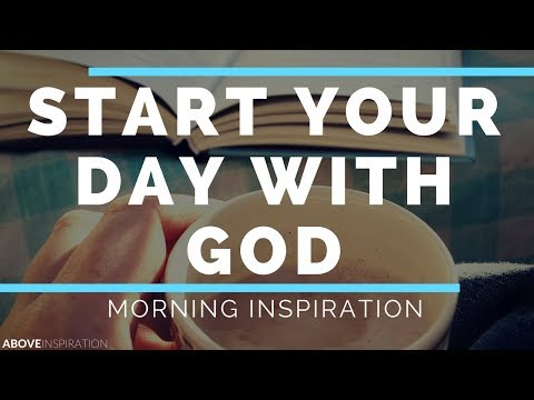 Start Each Day With God - Morning Inspiration To Motivate Your Day
