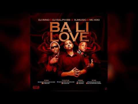 Dj Inno & Dj Ralph Bb  - Ba Li Love {Ft Kjm ,McKiki & Madner}