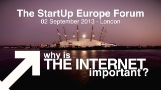 Why is the internet important? - StartUp Europe Forum, London 2013