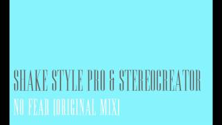 Shake Style Pro & StereoCreator - No Fear (Original Mix)