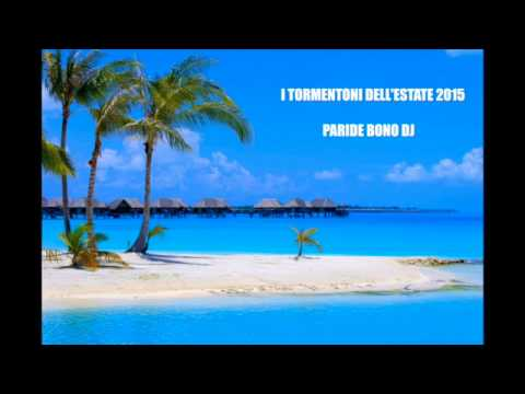 I TORMENTONI DELL'ESTATE 2015-Le canzoni del momento 2015 - SUMMER HITS 2015 (Paride Bono DJ)
