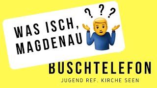 Buschtelefon Episode #1: Magdenau