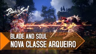 BLADE AND SOUL - ARCHER NOVA CLASSE DO MMO