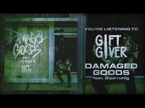GIFT GIVER - DAMAGED GOODS FT. CHAD RUHLIG