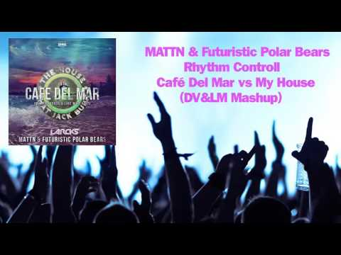 MATTN & Futuristic Polar Bears vs Rhythm Controll - Café Del Mar vs My House (DV&LM Mashup)
