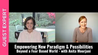 Empowering New Paradigm & Possibilities with Anita Moorjani