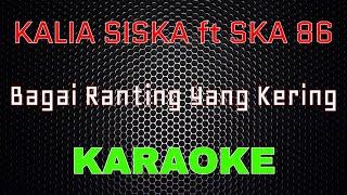 Download Kalia Siska ft SKA 86 - Bagai Ranting Yang Kering (Karaoke) | LMusical