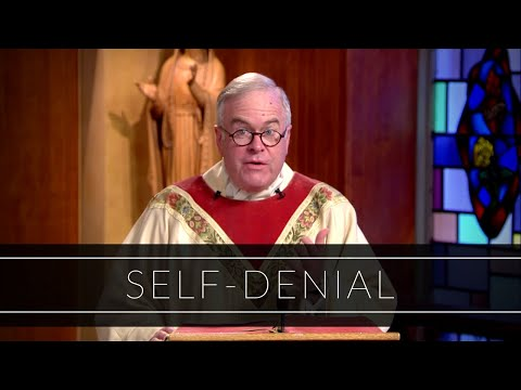 Self-Denial | Homily: Father Michael Drea