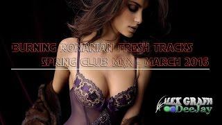 Muzica Noua Romaneasca Martie 2016 - Burning Romanian Fresh Tracks (Spring Club MIX - March 2016)