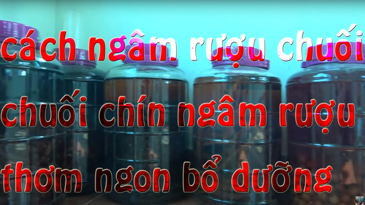 Chuối Chín Ngâm Rượu Thơm Ngon Bổ Dưỡng Chồng Uống Vờ Khen Rượu Gì Hay Thế  TRẦN ĐẾN TV