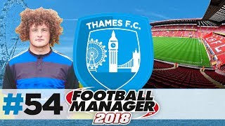 THAMES FC | EPISODE 54 | NEW SEASON! NEW HOME?! | FOOTBALL MANAGER 2018