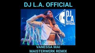 DJ L.A. Official - Vanessa Mai - Maisterwerk Remix
