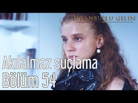 İstanbullu Gelin 54. Bölüm - Akılalmaz Suçlama