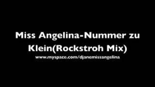 Rockstroh Remix ( Miss Angelina - Nummer zu Klein )