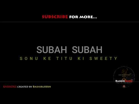 Subah Subah - KARAOKE |  Arijit Singh | Sonu Ke Titu Ki Sweety