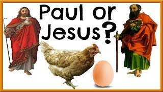 The Chicken or the Egg? Paul vs Jesus