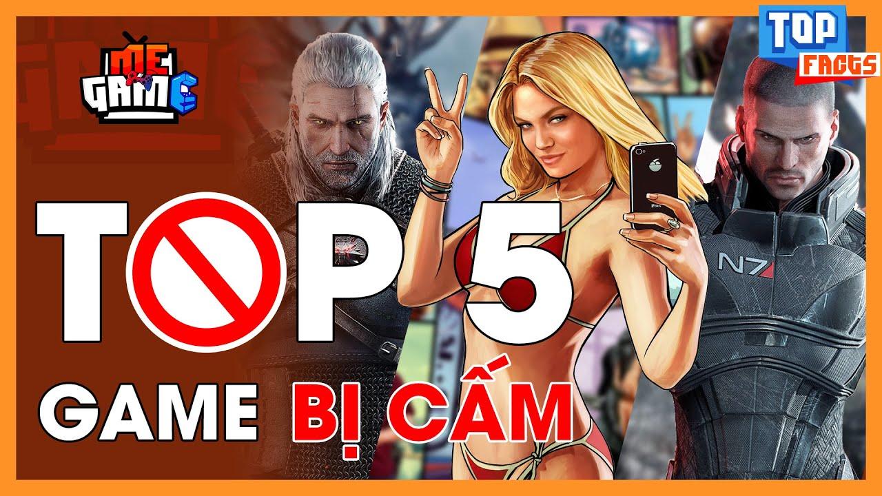 TOP 5 GAME BỊ CẤM CHƠI – Chơi Là Bị Bắt? | meGAME
