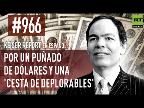 Keiser Report en español: Por un puñado de dólares y una 'cesta de deplorables' (E966)