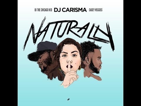 DJ Carisma - Naturally Feat. BJ The Chicago Kid & Casey Veggies [New Song]
