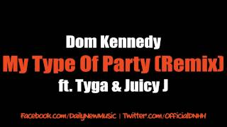 Dom Kennedy - My Type Of Party (Remix) (Feat. Tyga & Juicy J)