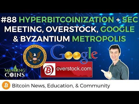 #88 Hyperbitcoinization + SEC Meeting, Overstock, Google, &
