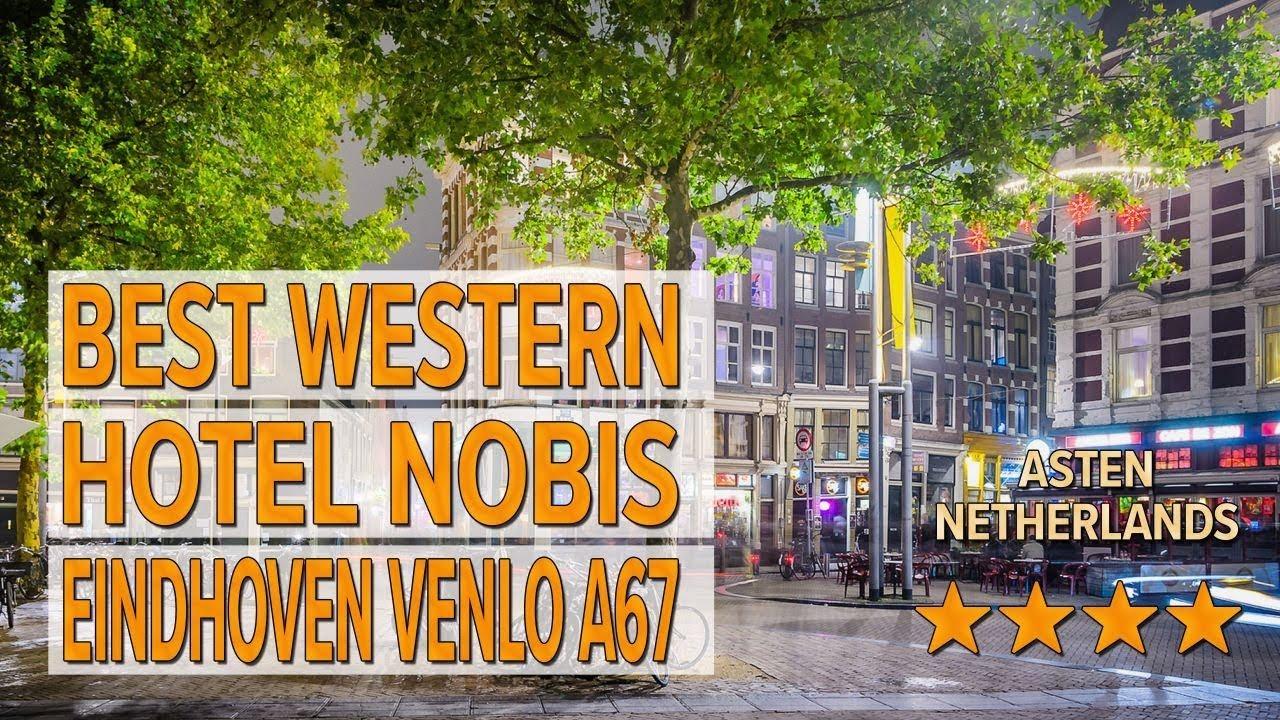 Best Western Hotel Nobis Eindhoven Venlo A67 Hotel Review Hotels In Asten Netherlands Hotels