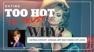 TOO Hot to Trust? Why to date a
