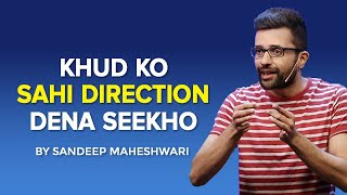 Khud Ko Sahi Direction Dena Seekho By Sandeep Maheshwari